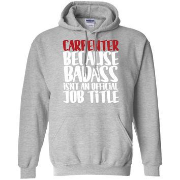Carpenter Because Badass Isn't An Official Job Title T-Shirt -01  Pullover Hoodie 8 oz