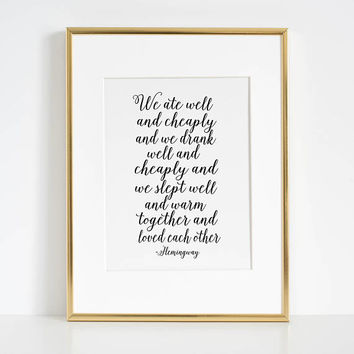 ERNEST HEMINGWAY QUOTE, We Ate Well And Cheaply And We Drank Well And Cheaply And Love Each Other,Poems,Friends Gift,Family Sign,Kitchen Art