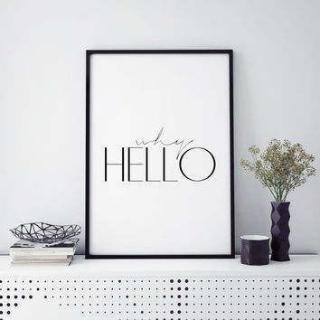 Vogue Inspiring Modern Art Quotes Gift Idea Wall Artwork Printable Black and white prints Gift Why Hello Poster Fashion Decor Poster