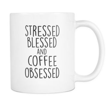 Stressed Blessed and Coffee Obsessed Sarcastic and Funny Sayings Coffee & Tea Mugs Gifts for mom, dad, brother sister, wife, best friends, coworkers & teachers