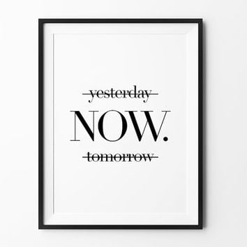 NOW Printable wall art, instant download, printable poster, yesterday now tomorrow, wall decor, black and white, inspirational