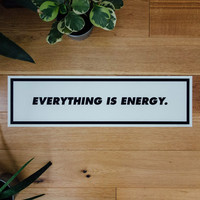Everything Is Energy Print