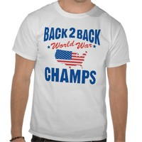 Back to Back World War Champs America Shirt from Zazzle.com