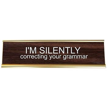 I'm Silently Correcting Your Grammar Office Nameplate in Woodtone and Gold