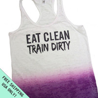 Eat CLEAN Train DIRTY Womens Tank top Ombre Burnout Razor A-Line Ladies Gym Running top  S - 2XL more colors