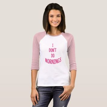 I don't do mornings! Funny quote T-Shirt