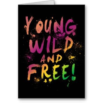 Young, Wild and Free! Expressive Greeting Card