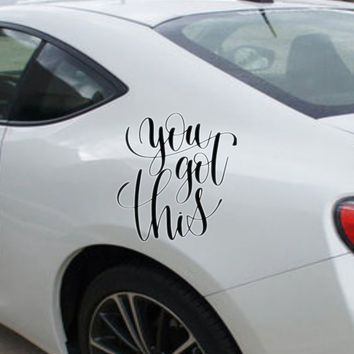 You got this Vinyl Outdoor Decal (Permanent Sticker)