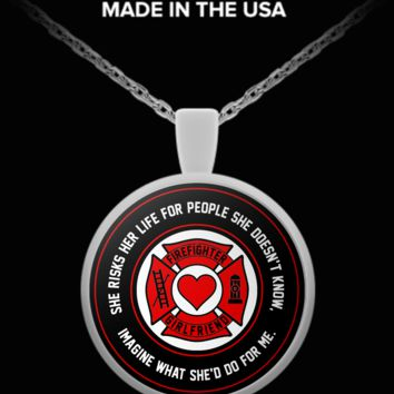 Firefighter - Girlfriend - She Risks Her Life For People She Doesn't Know, Imagine What She'd Do For Me. - Necklace
