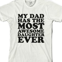 My Dad Has The Most Awesome Daughter Ever-Unisex White T-Shirt