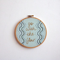 Hand Embroidery Hoop Art - Go With The Flow