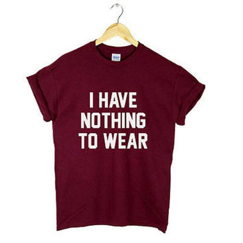 I have nothing to wear black burgundy white t shirt screenprint graphic t shirt