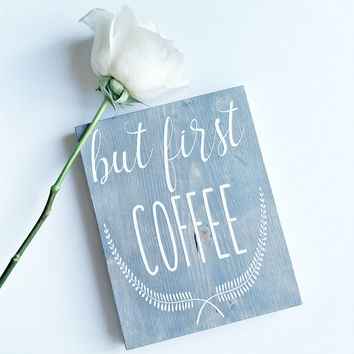 But First Coffee - But First Coffee Sign - Kitchen Sign - Kitchen Decor - Coffee Sign - Country Kitchen Decor - Kitchen Wall Decor