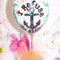 I Refuse to Sink Anchor Hand Painted Wine Glass Painted Wine Glass Perfect Birthday Gift