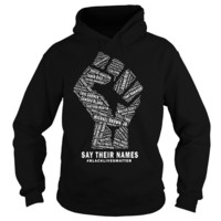 Say their names black lives matter shirt Hoodie