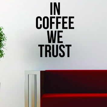 In Coffee We Trust Quote Decal Sticker Wall Vinyl Art Words Decor Kitchen Gift Funny