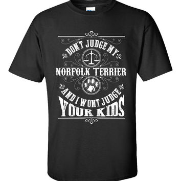 Don t Judge My NORFOLK TERRIER And I Wont Judge Your Kids v3 - Unisex Tshirt