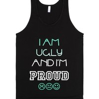 I Am Ugly And I'm Proud-Unisex Black Tank