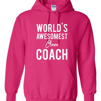 World's Awesomest Cheer Coach Hoodie. Show That Coach That They Are The Best.  Makes A Great Gift For Any Occasion.