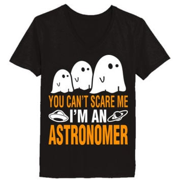 Halloween You Cant Scare Me I Am An Astronomer - Ladies' V-Neck T-Shirt