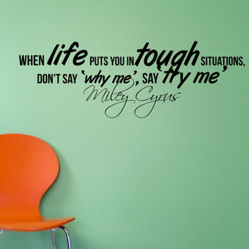 "Miley Cyrus Wall Decal Inspirational Quote ""When life puts you in tough situations, don't say 'why me', say 'try me'"" 42 x 15 inches"
