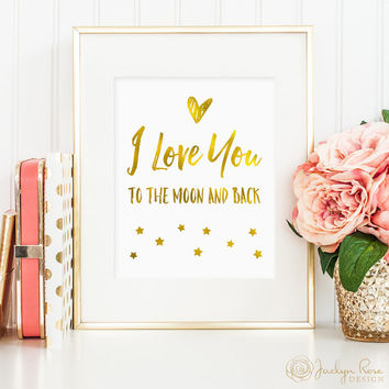 I love you to the moon and back, faux gold foil, love art, bedroom decor, art for nursery, gold foil nursery art, printable wall art (JPG)