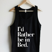 I'd Rather be in Bed Unisex Tank Top