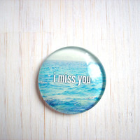 I Miss You Magnet: Water, Sea, Blue, Words, Quote, Nature, For Him, For Her, Magnet, Refrigerator Love, Photography, Art - 1.5 Inches Magnet