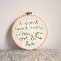 i don't want none unless you got buns hun hand embroidered lyric