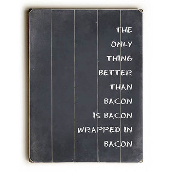 Bacon Wrapped In Bacon by Artist Tracy Wills Wood Sign