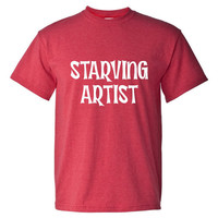 Starving Artist Shirt. Funny, Graphic T-Shirts For All Ages. Ladies And Men's Unisex Style. Makes a Great Gift And Is Comfortable!!!!
