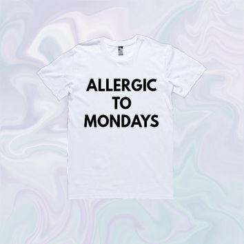 Allergic To Mondays T-Shirt | Unisex S-XXL | Tumblr Cute Cool Kawaii Funny Clothing Text *ON SALE*
