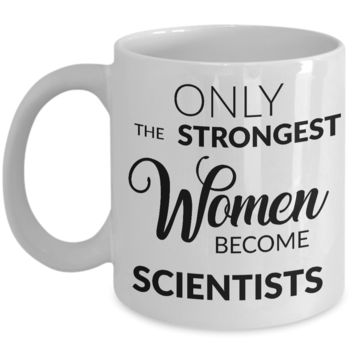 Female Scientist - Only the Strongest Women Become Scientists Coffee Mug