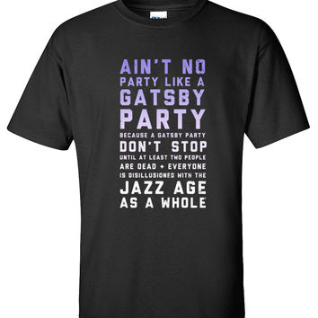 Ain't No Party Like a Gatsby Party T shirt