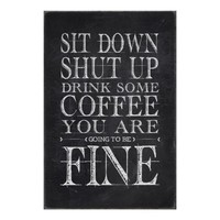 Sit Down Shut Up Drink Coffee Print