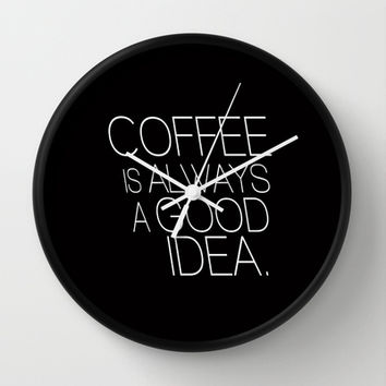 Coffee is always as good idea Typography Wall Clock by RexLambo