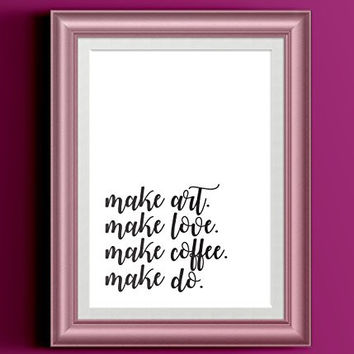 Make Art Make Love Make Coffee Make Do Black White Typography Art Print