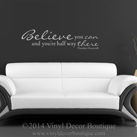 Believe You Can Theordore Rooselvelt Vinyl Wall Quote Decal Wall Words Wall art Vinyl Lettering Vinyl Decal