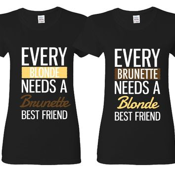 Every Blonde Needs A Brunette - Every Brunette Needs A Blonde Girl BFFS T-shirts