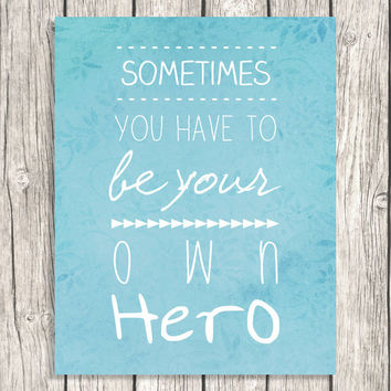 Typogrraphy Inspirational Quote - Sometimes You Have To Be Your Own Here - Printable Art, Modern Decoration Quotes