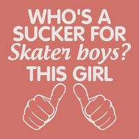 Who's A Sucker For Skater boys. This Girl. T-Shirt for Girl Teenage Girl Teenager. Shirt For Women College Student  Couples Hands