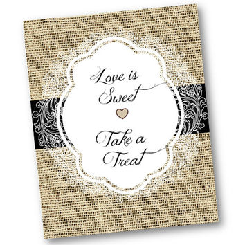 Wedding Love is sweet take a treat Sign 8x10 Printable candy bar burlap and lace with black simple elegant rustic vintage printable picture