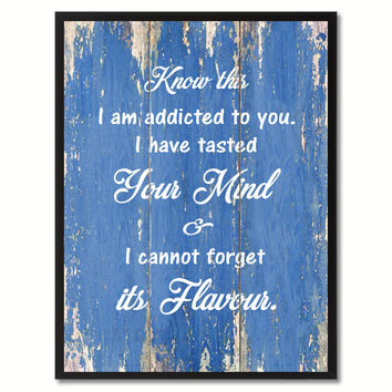 Know This I am Addicted to You Motivation Quote Saying Gift Ideas Home Décor Wall Art