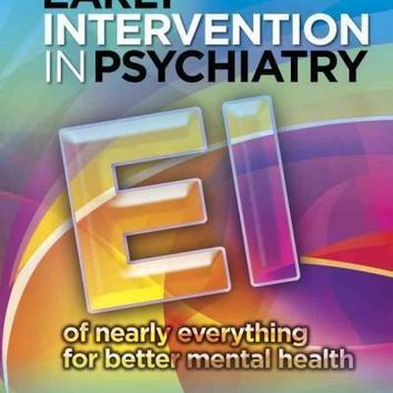 Early Intervention in Psychiatry: EI of Nearly Everything for Better Mental Health: Early Intervention in Psychiatry: Ei of Nearly Everything for Better Mental Health