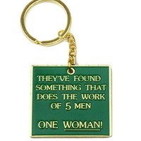 The Work Of Five Men — One Woman! Keychain