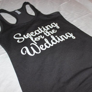 Sweating for the wedding Tank Top. Workout Tank. Womens Workout Tank. Squat Tank. Exercise Tank Top. Gym Tank. Shut up and Squat.