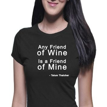 Any Friend of Wine, Women's T Shirt, Boyfriend Tee, Classic Tee, Casual Shirt, I Love Wine, Wine Shirt, Funny Wine Shirt, Funny Wine Tee