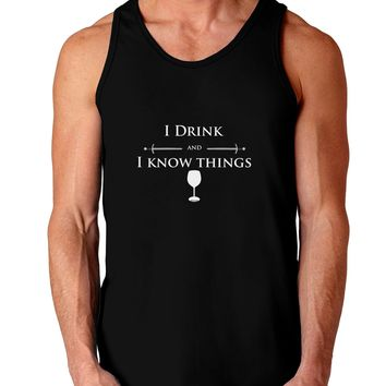 I Drink and I Know Things funny Dark Loose Tank Top  by TooLoud