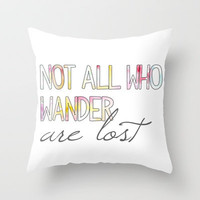 Not all who wander are lost Throw Pillow by PrintableWisdom | Society6