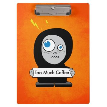 Funny Cartoon Character Too Much Coffee Clipboard